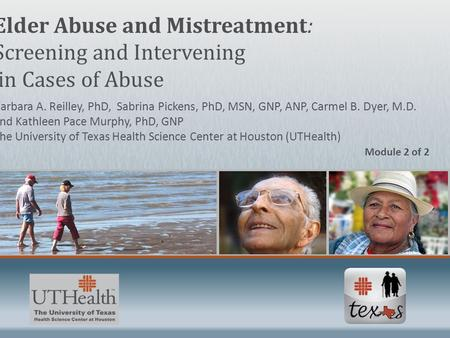 Module 2 of 2 Elder Abuse and Mistreatment: Screening and Intervening in Cases of Abuse Barbara A. Reilley, PhD, Sabrina Pickens, PhD, MSN, GNP, ANP, Carmel.