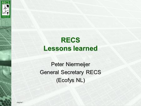 Pagina 1 RECS Lessons learned Peter Niermeijer General Secretary RECS (Ecofys NL)