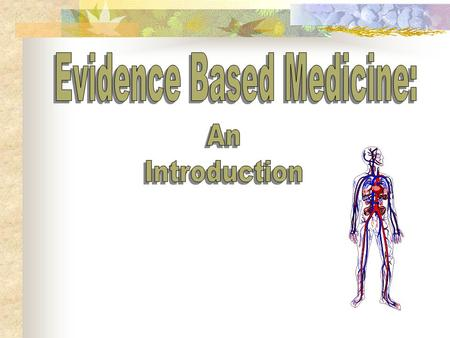 …an approach to practicing medicine in which the clinician is aware of the evidence in support of clinical practice, and the strength of that evidence.
