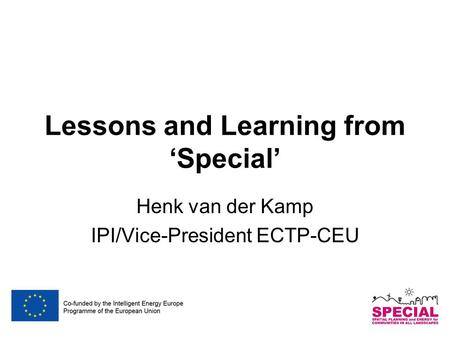 Lessons and Learning from 'Special' Henk van der Kamp IPI/Vice-President ECTP-CEU.