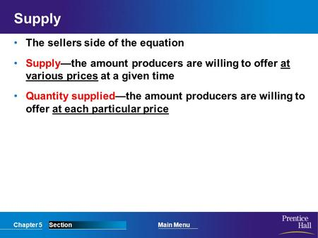Chapter 5SectionMain Menu Supply The sellers side of the equation Supply—the amount producers are willing to offer at various prices at a given time Quantity.