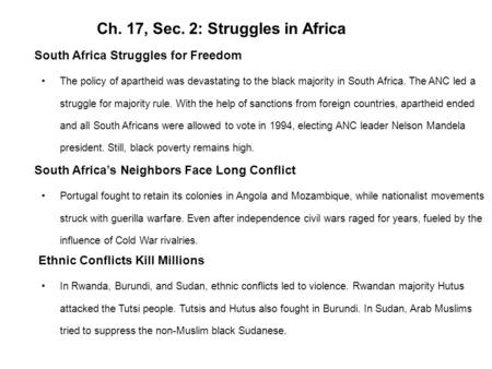 Ch. 17, Sec. 2: Struggles in Africa South Africa Struggles for Freedom The policy of apartheid was devastating to the black majority in South Africa. The.