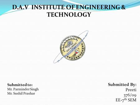 Submitted By: Preeti 376/09 EE-7 th SEM D.A.V INSTITUTE OF ENGINEERING & TECHNOLOGY Submitted to: Mr. Parminder Singh Mr. Sushil Prashar.