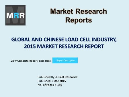 GLOBAL AND CHINESE LOAD CELL INDUSTRY, 2015 MARKET RESEARCH REPORT Published By -> Prof Research Published-> Dec 2015 No. of Pages-> 150 View Complete.