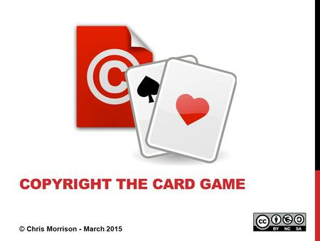 © Chris Morrison - March 2015 COPYRIGHT THE CARD GAME.