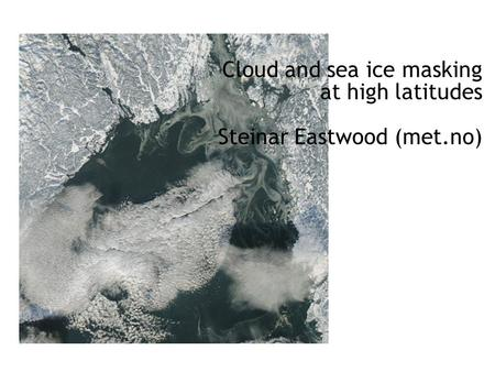 Cloud and sea ice masking at high latitudes Steinar Eastwood (met.no)