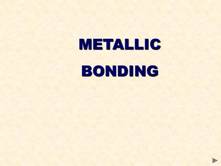 "METALLICBONDING. METALLIC BONDING Involves a lattice of positive ions surrounded by delocalised electrons Metal atoms achieve stability by ""off-loading"""