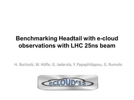 Benchmarking Headtail with e-cloud observations with LHC 25ns beam H. Bartosik, W. Höfle, G. Iadarola, Y. Papaphilippou, G. Rumolo.