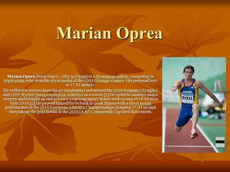 Marian Oprea Marian Oprea (born June 6, 1982 in Piteşti) is a Romanian athlete, competing in triple jump, who won the silver medal at the 2004 Olympic.