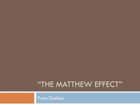 """THE MATTHEW EFFECT"" From Outliers. Writer's Notebook Get out your writer's notebook, turn to the writing section and title this Outliers: The Matthew."