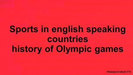 Sports in english speaking countries history of Olympic games Masopust Jakub V7A.