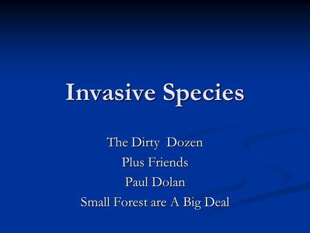 Invasive Species The Dirty Dozen Plus Friends Paul Dolan Small Forest are A Big Deal.