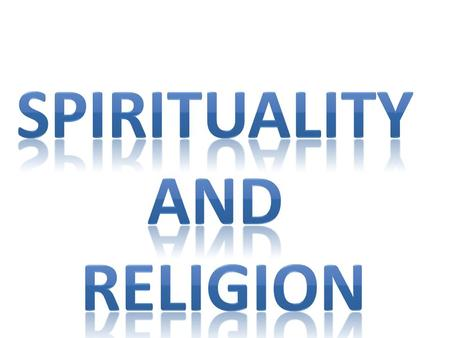 Spirituality and religion are an inherent part of every ethnic or cultural group. Spirituality and religion ARE NOT the same.