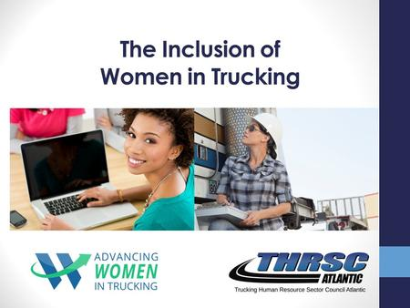 The Inclusion of Women in Trucking. Section Content  Diversity and Inclusion Defined  Benefits and Challenges  Legislation/Legal Considerations  Creating.