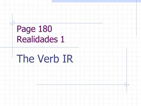 Page 180 Realidades 1 The Verb IR REGULAR VERBS Verbs whose INFINITIVES end in -ar follow a pattern.