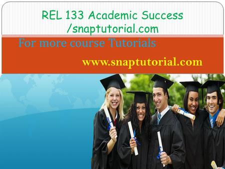 REL 133 Academic Success /snaptutorial.com For more course Tutorials www.snaptutorial.com.