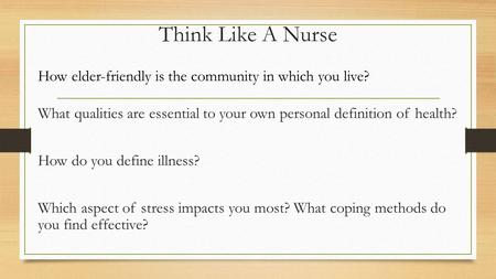 Think Like A Nurse How elder-friendly is the community in which you live? What qualities are essential to your own personal definition of health? How do.