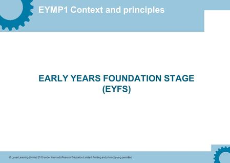 eymp1 principles of early years framework Belonging, being and becoming: the early years learning framework for australia, also known as the early years learning framework or eylf,  principles, practice and learning outcomes all three elements are fundamental to early childhood pedagogy and program decision-making principles.