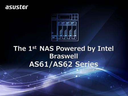 AS 61/62 USP The 1 st BRASWELL NAS (Celeron N3050/N3150) – Best performance: 224 MB/s read, 213 MB/s write Equipped with dedicated hardware encryption.