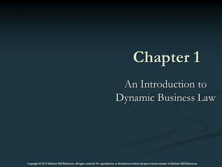 Chapter 1 An Introduction to Dynamic Business Law Copyright © 2015 McGraw-Hill Education. All rights reserved. No reproduction or distribution without.