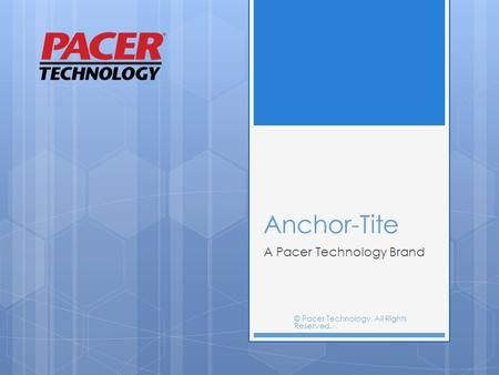 Anchor-Tite A Pacer Technology Brand © Pacer Technology. All Rights Reserved.