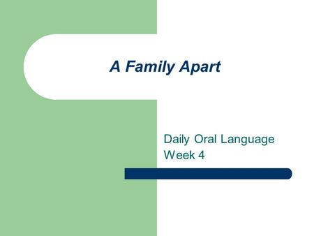 A Family Apart Daily Oral Language Week 4. Sentence 1 and now children said the preacher the families homes are your homes theyre happiness is youre happiness.