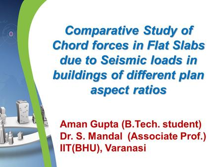 Comparative Study of Chord forces in Flat Slabs due to Seismic loads in buildings of different plan aspect ratios Aman Gupta (B.Tech. student) Dr. S. Mandal.