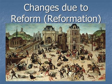 Changes due to Reform (Reformation) Germany  Princes in Northern Germany convert to Protestantism, ending Pope authority Martin Luther at Edict of.
