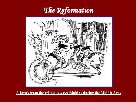 The Reformation A break from the religious ways thinking during the Middle Ages.