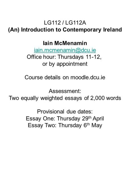 LG112 / LG112A (An) Introduction to Contemporary Ireland Iain McMenamin Office hour: Thursdays 11-12, or by appointment Course details.