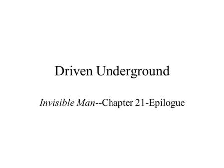 Driven Underground Invisible Man--Chapter 21-Epilogue.
