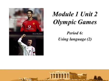 Module 1 Unit 2 Olympic Games Period 6: Using language (2)