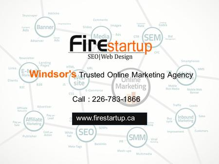 Www.firestartup.ca Call : 226-783-1866 Windsor's Trusted Online Marketing Agency.