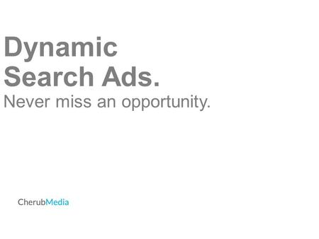Dynamic Search Ads. Never miss an opportunity.. What are Dynamic Search Ads? Dynamic Search Ads (DSA) are generated for you by Google. They target relevant.