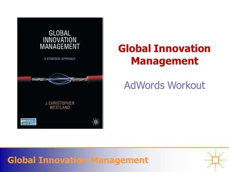 Global Innovation Management AdWords Workout. Global Innovation Management Designing your Business Canvas.