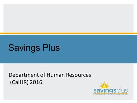 Savings Plus Department of Human Resources (CalHR) 2016.