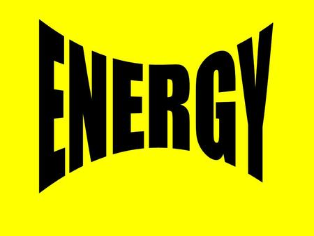 ENERGY Energy is defined as the ability to do work or cause change. **Work is when a force moves an object.