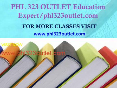 PHL 323 OUTLET Education Expert/phl323outlet.com FOR MORE CLASSES VISIT www.phl323outlet.com.