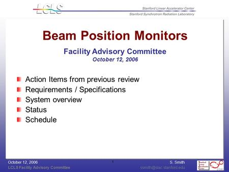 S. Smith LCLS Facility Advisory October 12, 2006 1 Beam Position Monitors Facility Advisory Committee October 12, 2006.