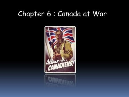 Chapter 6 : Canada at War. Canada made a significant contribution to World War 2:  1 in 10 served in armed forces  Millions contributed on the home.
