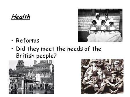 Health Reforms Did they meet the needs of the British people?
