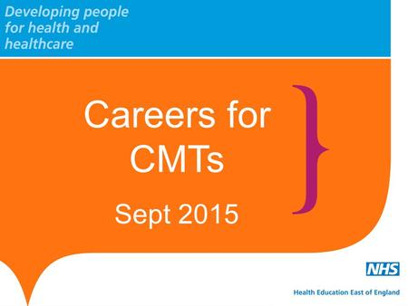 Careers for CMTs Sept 2015. www.hee.nhs.uk www.eoe.hee.nhs.uk Bugatti Veyron $1.7 million No accessories Careers.