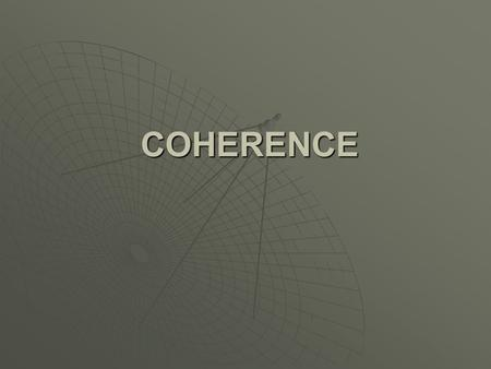 COHERENCE.  Narrative Paragraphs and Chronological Ordering  Descriptive Paragraphs and Spatial Ordering  Expository Paragraphs and Logical Ordering.