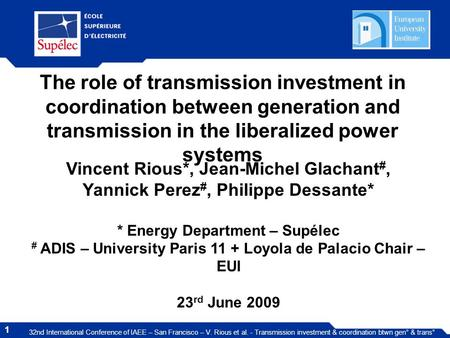 1 32nd International Conference of IAEE – San Francisco – V. Rious et al. - Transmission investment & coordination btwn gen° & trans° The role of transmission.