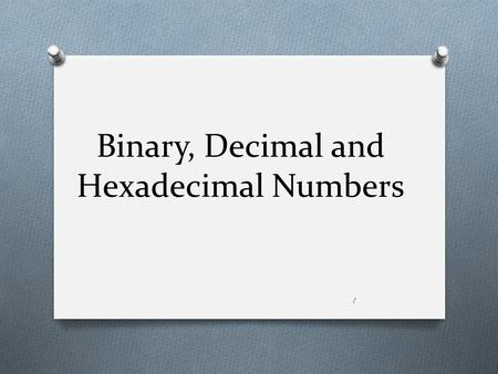Binary, Decimal and Hexadecimal Numbers 1. Numbering Systems Radix - In mathematical numeral systems, the radix or base is the number of unique digits,