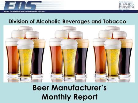 Division of Alcoholic Beverages and Tobacco Beer Manufacturer's Monthly Report.