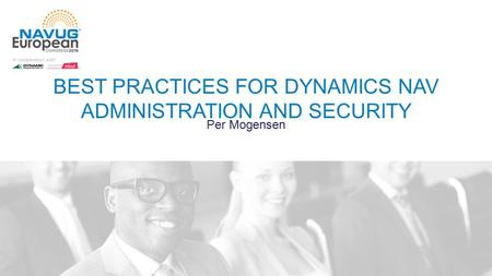 BEST PRACTICES FOR DYNAMICS NAV ADMINISTRATION AND SECURITY Per Mogensen.