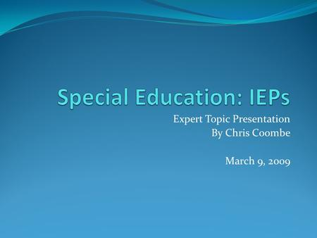 Expert Topic Presentation By Chris Coombe March 9, 2009.