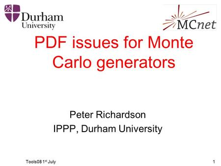 Tools08 1 st July1 PDF issues for Monte Carlo generators Peter Richardson IPPP, Durham University.