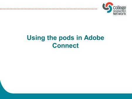 Using the pods in Adobe Connect. Tools and pods various tools and pods (boxes which hold content) are available to you within Adobe Connect you can build.